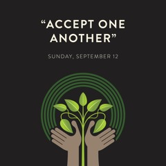 09/12/ 21 AM - Accept One Another