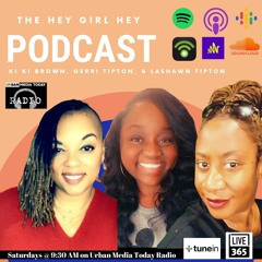 The Hey Girl Hey Podcast (June 26)w/ guest Amber Sloan: From Gang Leader to Hood Hero