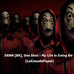 DENN [BR], One Shot (Br) - My Life Is Going On ( LaCasaDePapel ) #FREEDOWNLOAD