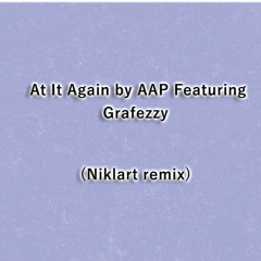 At It Again (Niklart Remix) by AAP Featuring Grafezzy