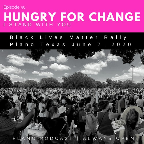 Episode 50 | Plano BLM Rally | Hungry for Change