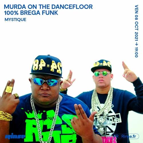 MURDA ON THE DANCEFLOOR 100% BREGA FUNK Mystique - 08 Octobre 2021