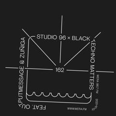Studio 96 #162 x Black Techno Matters feat. Outputmessage & Zuñiga (October 1, 2021)