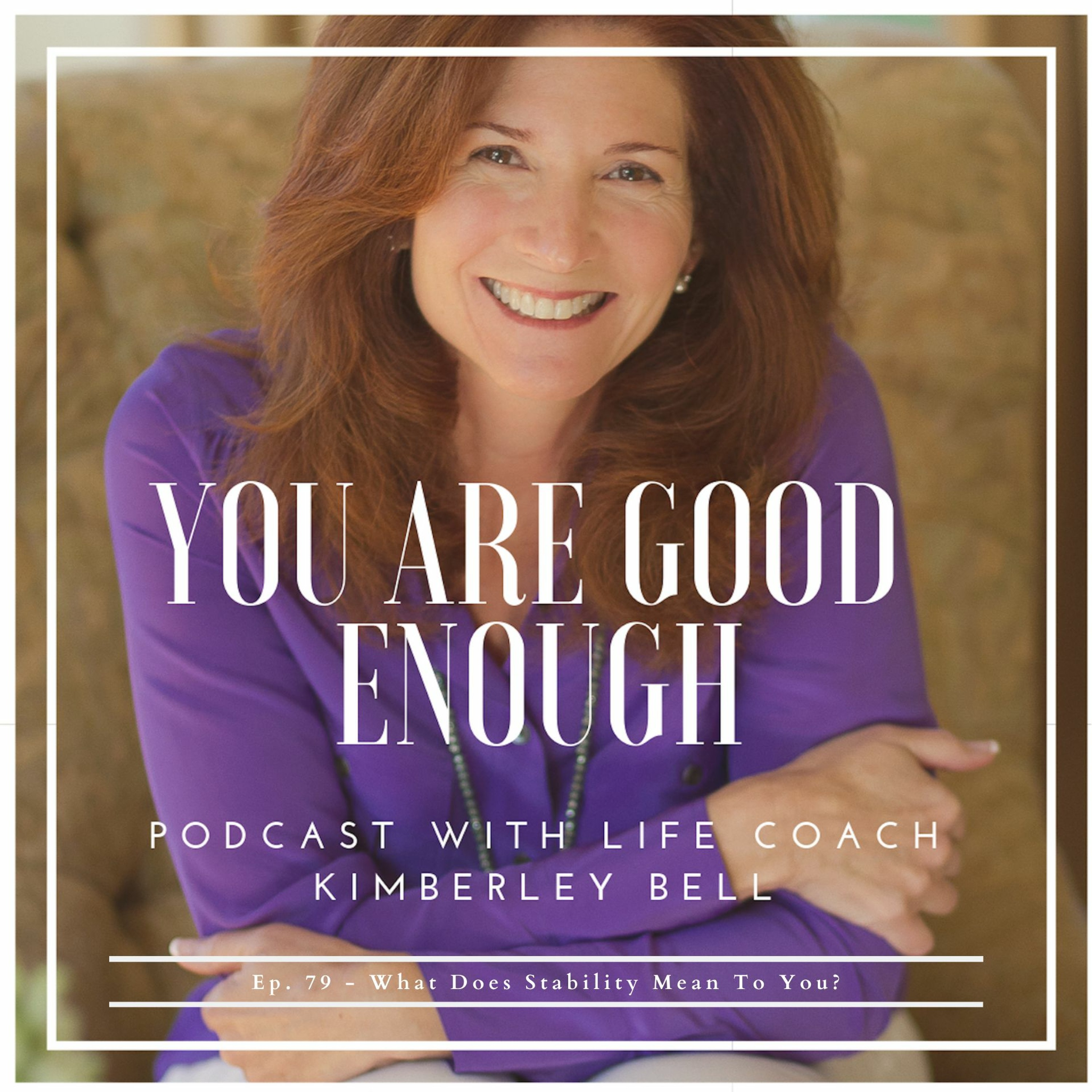 Ep. 79 ~ What Does Stability Mean To You?