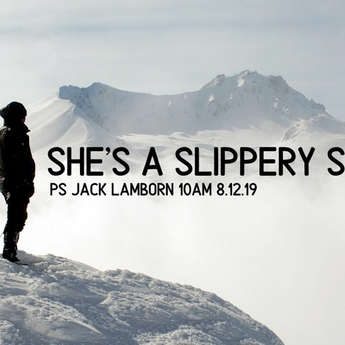 She's a Slippery Slope! Ps Jack Lamborn