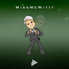 MissMeWitIt (Prod Joey Nato)