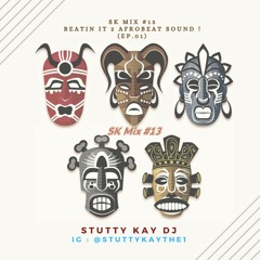 [AFROBEAT] SK Mix #13 : Beat It 2 Afrobeat Sound ! (Ep.01)