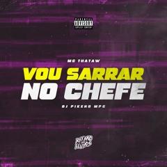 VOU SARRAR NO CHEFE - MC Thataw - Só Pra Você Aprender(DJ Pikeno MPC)