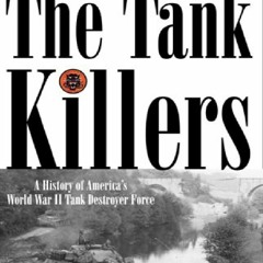 [DOWNLOAD PDF] The Tank Killers: A History of America's World War II Tank Destroyer