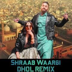 Shraab Wargi - Dilpreet Dhillion Ft. Gurlez Akhter Dhol Remix | Dj Abhi