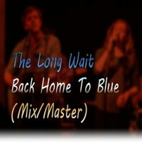 The Long Wait Back - Home To Blue (Mix/Master)