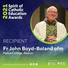 Fr John Boyd-Boland ofm - 2021 Spirit of Catholic Education Awards recipient