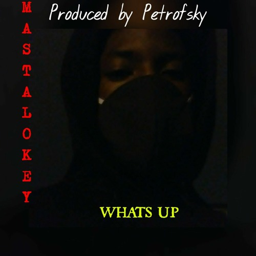 Mastalokey - whats up Prod By Petrofsky