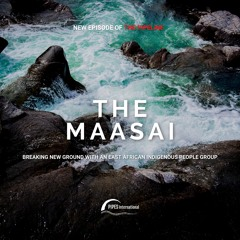 The Maasai: Breaking New Ground with an East African Indigenous People Group
