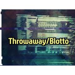 Throwaway/Blotto
