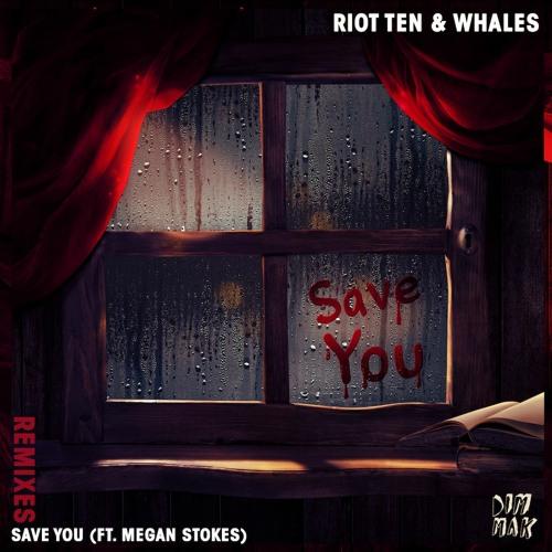 Riot Ten & Whales - Save You (feat. Megan Stokes) [Remixes]