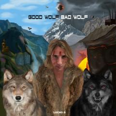 Good Wolf Bad Wolf - Lucho G