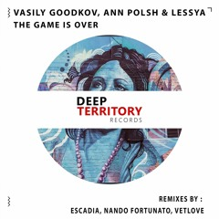 Vasily Goodkov,  Ann Polsh & Lessya - The Game Is Over (Nando Fortunato Remix)