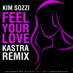 Kim Sozzi - Feel Your Love (Kastra Remix)