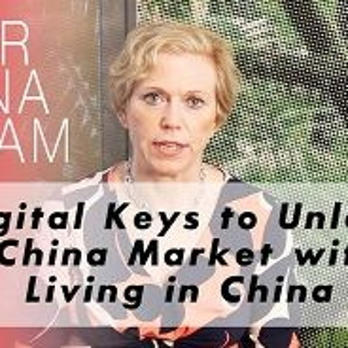 Episode 2: Digital Keys To Unlock The China Market Without Living In China S2