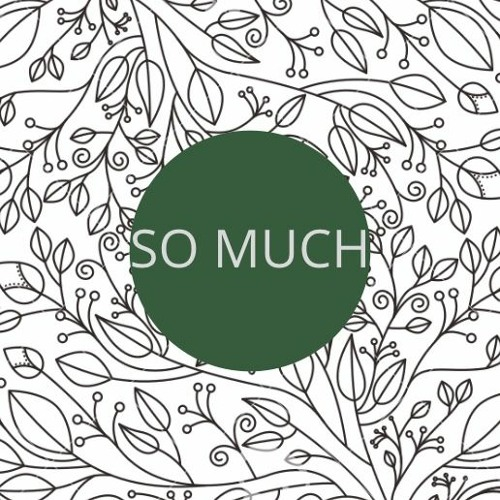 So Much