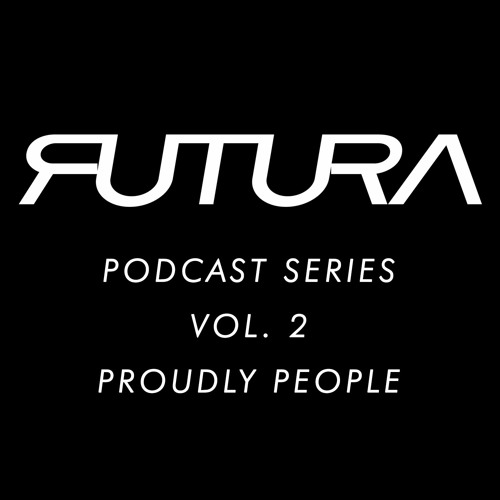 Futura Podcast Series Vol 2 - Proudly People