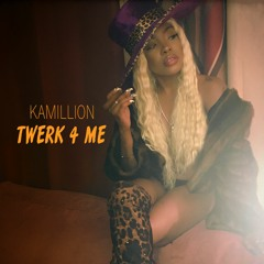 KaMillion - Twerk 4 Me   Twerk for Me