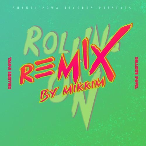 Shanti Powa - Rolling On (MikkiM Remix) Image