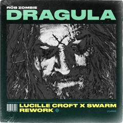 Rob Zombie - Dragula (Lucille Croft X SWARM Re-Work)