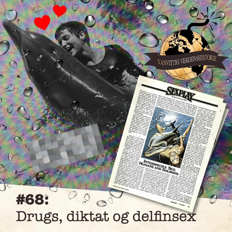 #68: Drugs, diktat og delfinsex