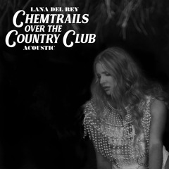Lana Del Rey - Chemtrails Over the Country Club (Acoustic)