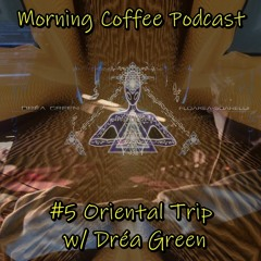 Morning Coffee Podcast - 4AM: Oriental Trip w/ Dréa Green