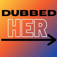 DUBBED HER - by FABS & FaBo