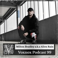 Voxnox Podcast 099 - Milton Bradley a.k.a Alien Rain