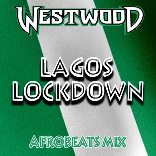 Westwood - Lagos Lockdown mix - new Afrobeats - Wizkid, Burna Boy, Mayorkun, Fireboy DML, Joeboy