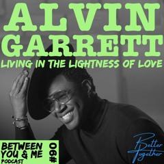 Ep 90 - ALVIN GARRETT: Living in the lightness of love