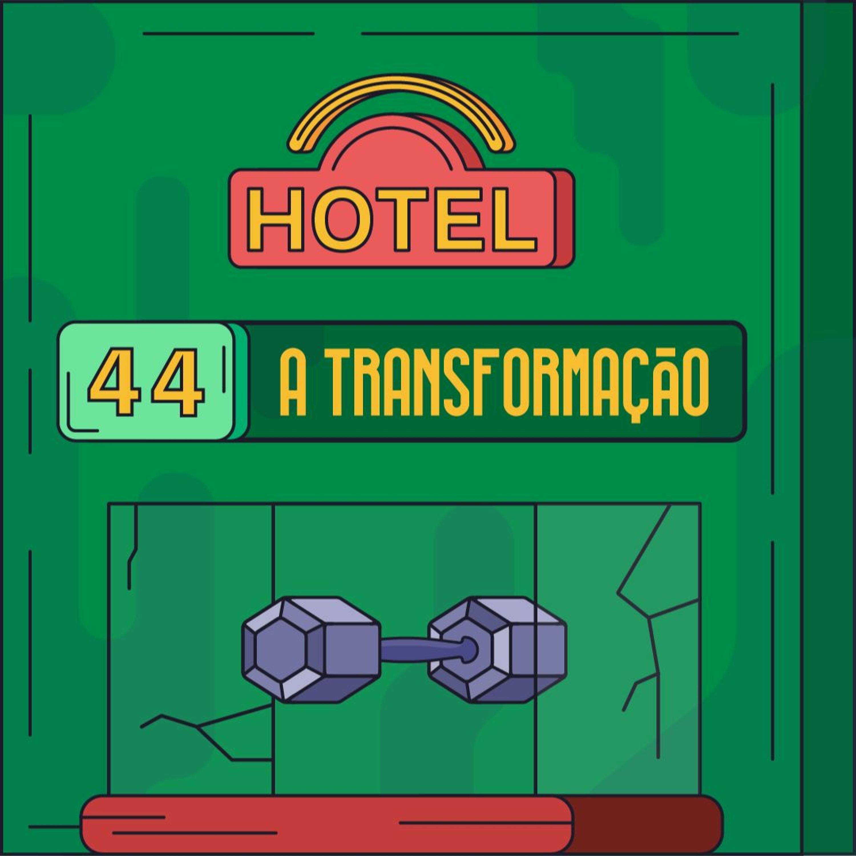 Hotel #44 - A Transformação