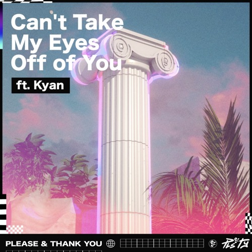 PLS&TY - Can't Take My Eyes Off Of You (ft. Kyan)