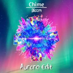 Chime - Bloom (Aurora Edit)
