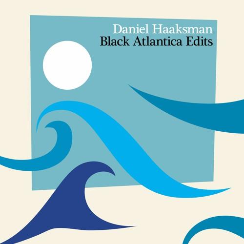 Daniel Haaksman presents Black Atlantica Edits (Album Sampler)