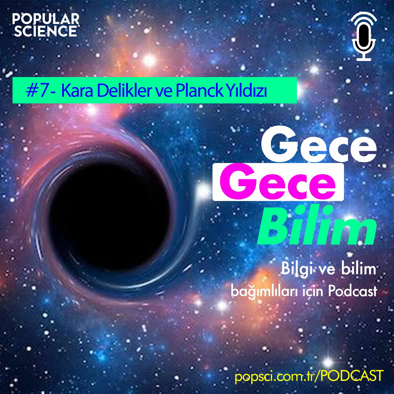 #7- Kara Delikler ve Planck Yıldızı- Gece Gece Bilim