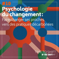 #10 Psychologie du changement : faire évoluer ses proches vers des pratiques décarbonées