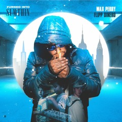 Turned Into Sumthin Feat. Flipp Dinero (Prod By Max Perry)