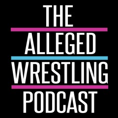 """The Long Awaited Return Of The """"What"""" Chant - The Alleged Wrestling Podcast 206"""