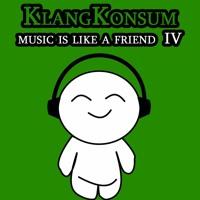 KlangKonsum - Music is like a Friend IV.