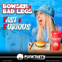 Bowser & Bad Legs - Fast & Furious (Original Mix) - [ OUT NOW !! · YA A LA VENTA ]