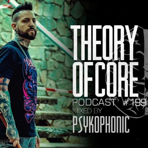 Download PsykoPhonic - Theory Of Core Podcast 199 mp3