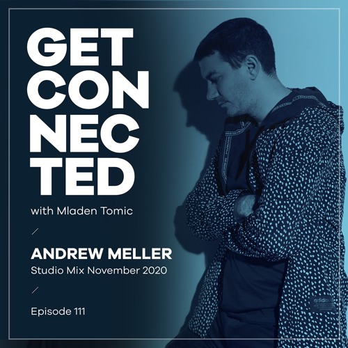 Get Connected with Mladen Tomic - 111 - Guest Mix by Andrew Meller