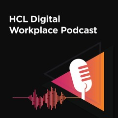 HCL Digital Workplace Podcasts