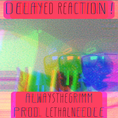 Delayed Reaction! (Prod. By LethalNeedle)